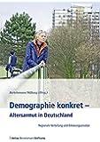Demographie konkret - Altersarmut in Deutschland: Regionale Verteilung und Erklärungsansätze