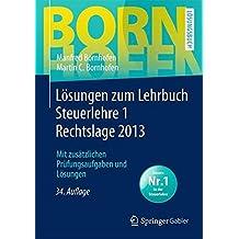 Lösungen zum Lehrbuch Steuerlehre 1 Rechtslage 2013: Mit zusätzlichen Prüfungsaufgaben und Lösungen (Bornhofen Steuerlehre 1 LÖ)