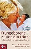 Frühgeborene - zu klein zum Leben?: Geborgenheit und Liebe von Anfang an - Die Methode Marcovich