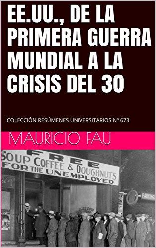 EE.UU., DE LA PRIMERA GUERRA MUNDIAL A LA CRISIS DEL 30: COLECCIÓN RESÚMENES UNIVERSITARIOS Nº 673 por MAURICIO FAU