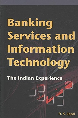 [(Banking Services & Information Technology : The Indian Experience)] [Edited by R. K. Uppal] published on (July, 2008)