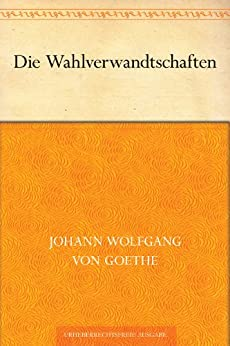 Die Wahlverwandtschaften von [Goethe, Johann Wolfgang von]