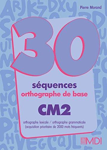 30 séquences orthographe de base, CM2 : Livre de l'élève