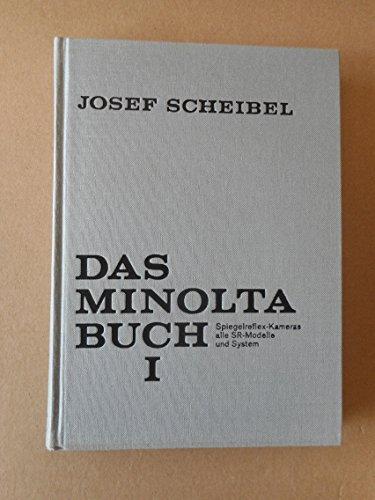 Das Minolta - Buch I. Spiegelreflexkameras SR- T303, SR- T 101, SR- M und System