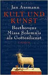 Kult und Kunst: Beethovens Missa Solemnis als Gottesdienst: Amazon.co.uk:  Assmann, Jan: 9783406755583: Books