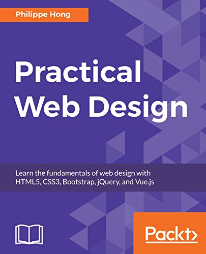 Practical Web Design: Learn the fundamentals of web design with HTML5, CSS3, Bootstrap, jQuery, and Vue.js (English Edition)