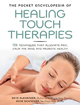 The Pocket Encyclopedia of Healing Touch Therapies: 136 Techniques That Alleviate Pain, Calm the Mind, and Promote Health by [Alexander, Skye, Schneider, Anne]