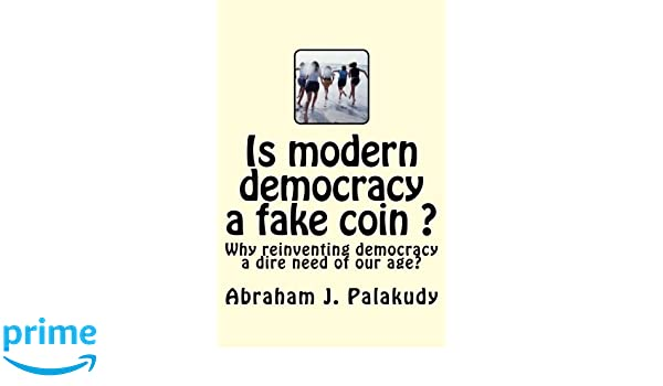 Is modern democracy a fake coin ? (Reinvented democracy Book 1)