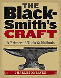 The Blacksmith's Craft: A Primer of Tools & Methods by Charles McRaven (2005-05-24)