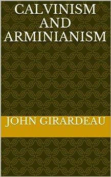 Calvinism And Arminianism (English Edition) di [Girardeau, John]