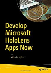 Develop Microsoft HoloLens Apps Now by Allen G. Taylor (2016-10-28)