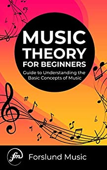 Music Theory for Beginners: Guide to Understanding the Basic Concepts of Music (English Edition) par [UÜ, Forslund Music]