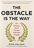 The Obstacle Is the Way: The Timeless Art of Turning Trials Into Triumph by Holiday, Ryan (May 1, 2014) Hardcover