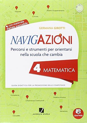 Navigazioni. Matematica. Mappe per orientarsi nella scuola che cambia. Con espansione online. Per la 4ª classe elementare. Con CD-ROM