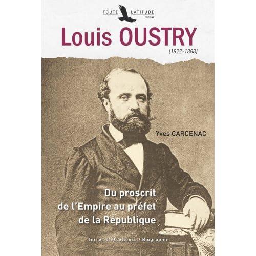 Louis Oustry (1822-1888) : Du proscrit de l'Empire au préfet de la République