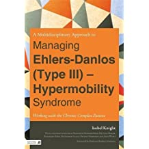 [(A Multi-Disciplinary Approach to Managing Ehlers Danlos (Type III) - Hypermobility Syndrome: Working with the Chronic Complex Patient)] [Author: Isobel Knight] published on (April, 2013)