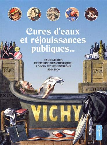 Cures d'eaux et réjouissances publiques... : Caricatures et dessins humoristiques à Vichy et ses environs, 1850-2000