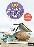 80 activités pour lui donner le goût de la lecture