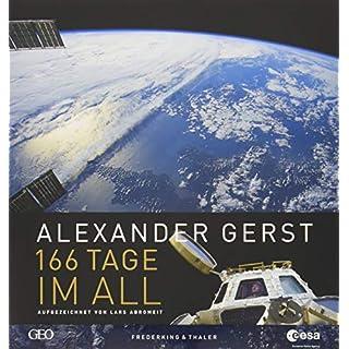 Alexander Gerst: 166 Tage im All. Erweiterte Neuauflage 2018; Mit Einblicken in die Vorbereitung zur aktuellen ISS Mission Horizons.