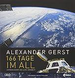 Alexander Gerst: 166 Tage im All. Erweiterte Neuauflage 2018; Mit Einblicken in die Vorbereitung zur aktuellen ISS Mission Horizons. - Alexander Gerst, Lars Abromeit