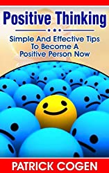 Positive Thinking - Simple And Effective Tips To Become A Positive Person Now (Positivity, Depression, Anxiety, Procrastination, Stress Management, Motivation, Happiness) (English Edition)