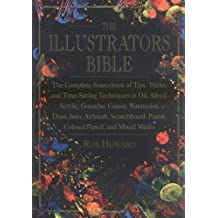The Illustrator's Bible: The Complete Sourcebook of Tips, Tricks & Time-Saving Techniques in Oil, Alkyd, Acrylic, Gouache, Casein, Watercolor, Dyes, Ink, Airbrush, Scratchboard, Pastel