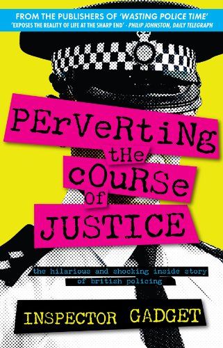 PERVERTING THE COURSE OF JUSTICE: The Hilarious and Shocking Inside Story of British Policing (English Edition) par Inspector Gadget