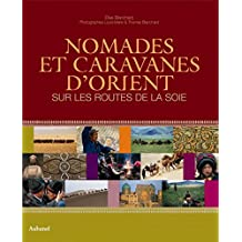 Nomades et caravanes d'Orient : Sur les routes de la soie