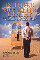 Is There Life After Death? The Extraordinary Science of What Happens When We Die by Anthony Peake (2012-01-30)