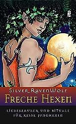 Freche Hexen: Liebeszauber und Rituale für kesse Junghexen