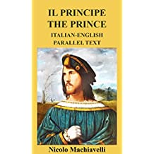 IL PRINCIPE THE PRINCE ITALIAN-ENGLISH PARALLEL TEXT (English Edition)