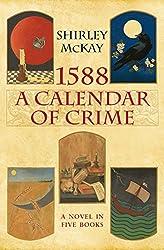 1588: A Calendar of Crime: A Novel in Five Books