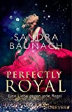 Perfectly Royal: Eine Liebe gegen jede Regel (Ein Royals-Roman 1)