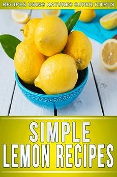 Lemon Recipes: 30+ Amazing Recipes Using Natures Super Citrus (The Simple Recipe Series) by [Ready Recipe Books]