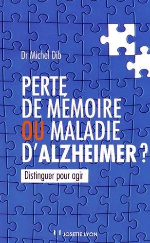 Perte de mémoire ou maladie d'Alzheimer ? : Distinguer pour agir par Michel Dib