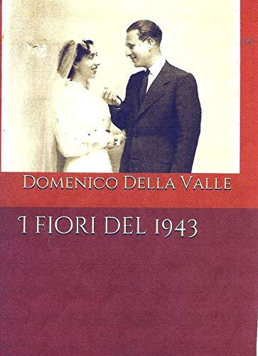3603541f9d68 I fiori del 1943 (Italian Edition) eBook  Domenico Della Valle ...