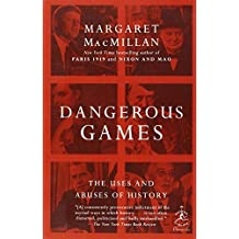 Dangerous Games: The Uses and Abuses of History (Modern Library Chronicles) by Margaret MacMillan (2010-07-13)