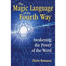 The Magic Language of the Fourth Way: Awakening the Power of the Word by Bonnasse, Pierre (2008) Paperback