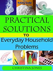 Practical Solutions to Everyday Household Problems (Practical Solutions to Everyday Problems Book 1) (English Edition)