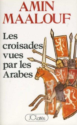 Les croisades vues par les arabes (Essais et documents) par Amin Maalouf