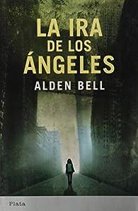 La ira de los ángeles par Alden Bell
