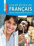 Lire et écrire en français - Méthode d'alphabétisation progressive...