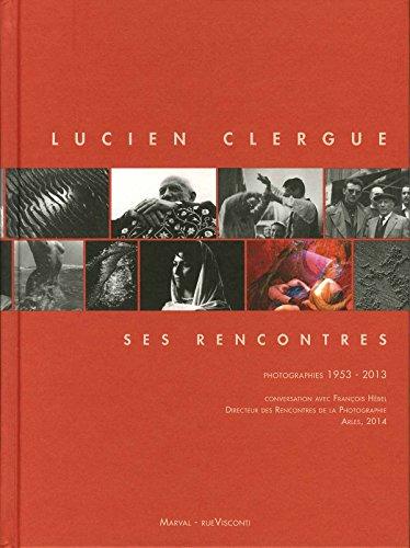 Lucien Clergue, ses rencontres : Photographies 1953-2013