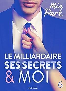 Le milliardaire, ses secrets et moi - 6 par [Park, Mia]