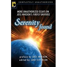 Serenity Found: More Unauthorized Essays on Joss Whedon's Firefly Universe (Smart Pop)