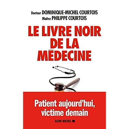 Le Livre noir de la médecine : Patient aujourd'hui victime demain