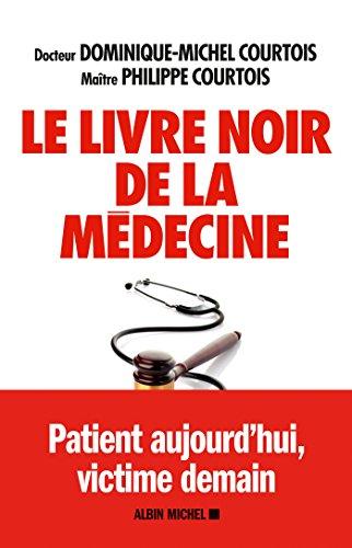 Le Livre noir de la médecine : Patient aujourd'hui, victime demain