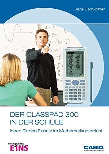 Preisvergleich Produktbild Der ClassPad 300 in der Schule: Ideen für den Einsatz im Mathematikunterricht