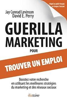Guerilla Marketing pour trouver un emploi par [Levinson, Jay Conrad, Perry, David E.]