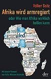Afrika wird armregiert oder Wie man Afrika wirklich helfen kann: Mit einem Vorwort von Asfa Wossen-Asserate Erweiterte Neuausgabe